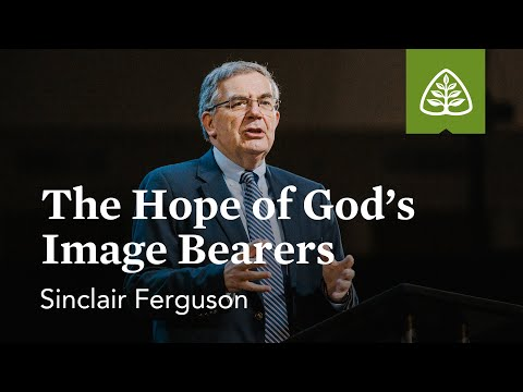 Sinclair Ferguson: The Hope of God's Image Bearers