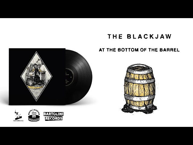 The Blackjaw - At the Bottom of the Barrel