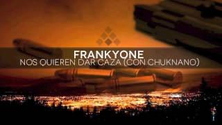 Frankyone - Nos quieren dar caza (Con Chuknano)