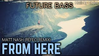 Matt Nash - FROM HERE (Refeci Remix)