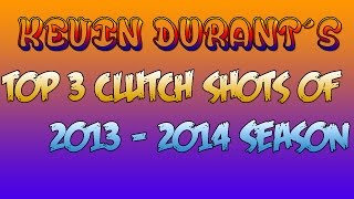 Top 3 Clutch Shots of Kevin Durant in the 2013 - 2014 Season