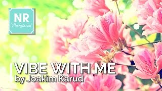✰ NO COPYRIGHT MUSIC ✰ Vibe With Me - Joakim Karud ✰ NR Background