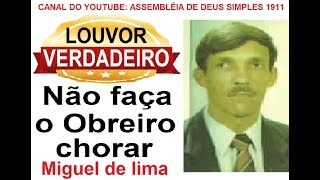 NÃO FAÇA O OBREIRO CHORAR - MIGUEL LIMA  LOUVOR ANTIGO Nº119 HINO SÃ DOUTRINA CÂNTICO ESPIRITUAL 119