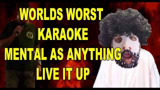 Worlds worst Karaoke in Heaven - Lets live it up - Mental as anything