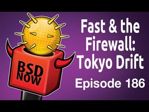 Fast & the Firewall: Tokyo Drift | BSD Now 186