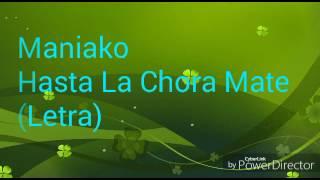 MANIAKO - HASTA LA CHORA MATE (LETRA)