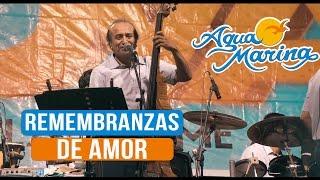 Agua Marina - Remembranzas de Amor (En Vivo)
