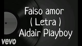 Falso amor - Letra - Aldair Playboy