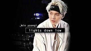 min yoongi - lights down low