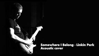 Linkin Park - Somewhere I Belong (acoustic cover)