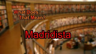 What does Madridista mean?