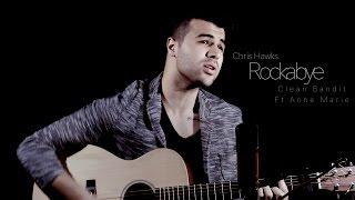 Rockabye - Clean Bandit ft Sean Paul & Anne Marie | Chris Hawks (Cover)