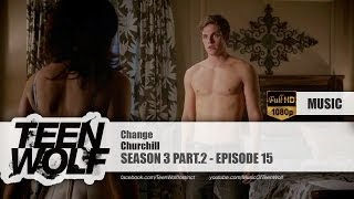 Churchill - Change | Teen Wolf 3x15 Music [HD]