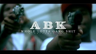 ABK - Whole Lotta Gang Shit (Official Video)