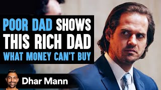 Poor Dad Teaches Rich Dad What His Money Can't Buy | Dhar Mann