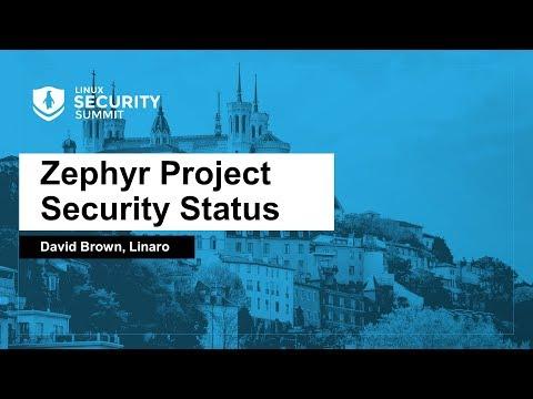 Zephyr Project Security Status - David Brown, Linaro