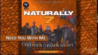 Naturally 7 - Need You With Me (Single Version) [Hidden In Plain Sight]