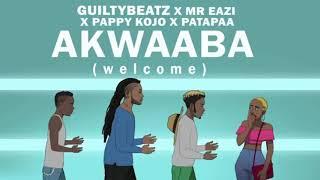Guiltybeatz ft Mr.Eazi x PATAPAA xPappy Kojo (Akwaaba)