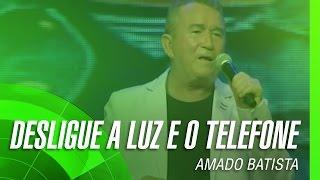 Amado Batista - Desligue a luz e o telefone (álbum Negócio da China) Oficial