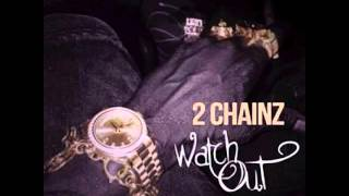 2 CHAINZ - Watch Out (Clean)
