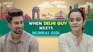 When Delhi Guy Meets Mumbai Girl   ft. Apoorva Arora & Ambrish Verma   RVCJ