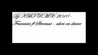 Dj KBT RMX 2010 -Francisco ft Stromae - alors on dance