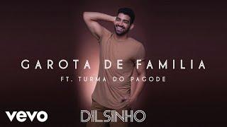Dilsinho - Garota de Família (Áudio Oficial) ft. Turma do Pagode