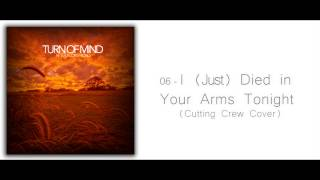 Turn Of Mind - I (Just) Died in Your Arms Tonight (Cutting Crew cover)