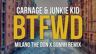 Carnage & Junkie Kid - BTFWD (Milano The Don x GOMMI Remix)