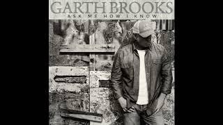 Garth Brooks  Ask me how I know