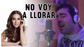 No Voy A Llorar - Mónica Naranjo (Cover by DAVID VARAS)