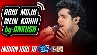 Abhi Mujh Mein Kahin (Agneepath) - Ankush - Indian Idol 10 - Neha Kakkar - 2018