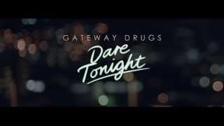 Gateway Drugs - Dare Tonight Official Video