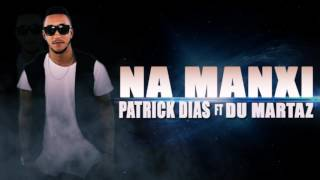 Patrick Dias - Na Manxi feat. Du Marthaz