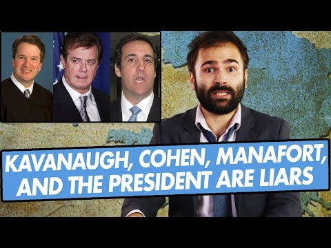 Kavanaugh, Cohen, Manafort, and Their Pal The President Are All Just Liars - SOME MORE NEWS