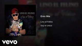 Lino el Felino - Eres Mia (Audio)