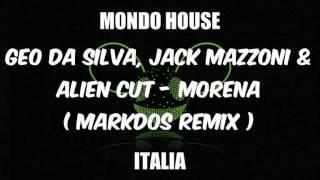 Geo Da Silva, Jack Mazzoni & Alien Cut - Morena ( Markdos Remix )