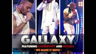 Gallaxy ft Stonebwoy & Mugeez - WE MADE IT (Mixed by Shottoh Blinqx)