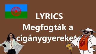 Lyrics - Megfogták a cigánygyereket a rendőrök...