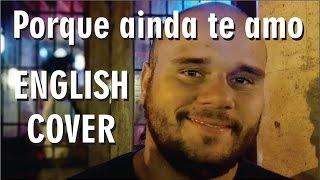 Porque ainda te amo (Porque aún te amo) - Mickael Carreira (Luciano Pereyra) - English Cover