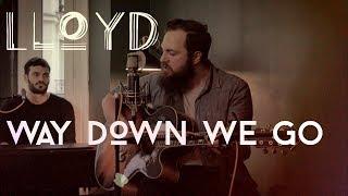 LLOYD - Way Down We Go [Kaleo cover]