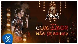 Jonas Esticado - Com amor não se Brinca (EP Jonas Esticado) [Vídeo Oficial]