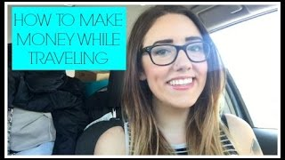 HOW TO MAKE MONEY WHILE TRAVELING | Katie Carney