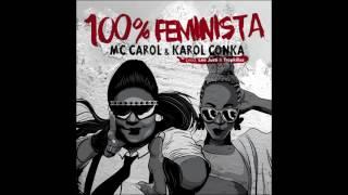MC Carol & Karol Conka - 100% Feminista (prod. Leo Justi & Tropkillaz)
