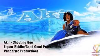 Akil - Shouting Gee (Liquor Riddim) Dancehall