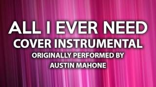 All I Ever Need (Cover Instrumental) [In the Style of Austin Mahone]