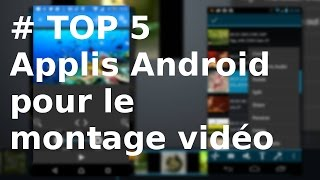 TOP 5 des applis Android gratuites pour le montage vidéo