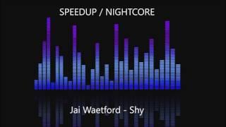 Jai Waetford - Shy [SPEEDUP / NIGHTCORE]
