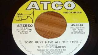 Persuaders - Some Guys Have All The Luck