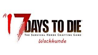 7 Days to Die   Alpha 17   Wachhunde   Folge 05   Lets Play Deutsch
